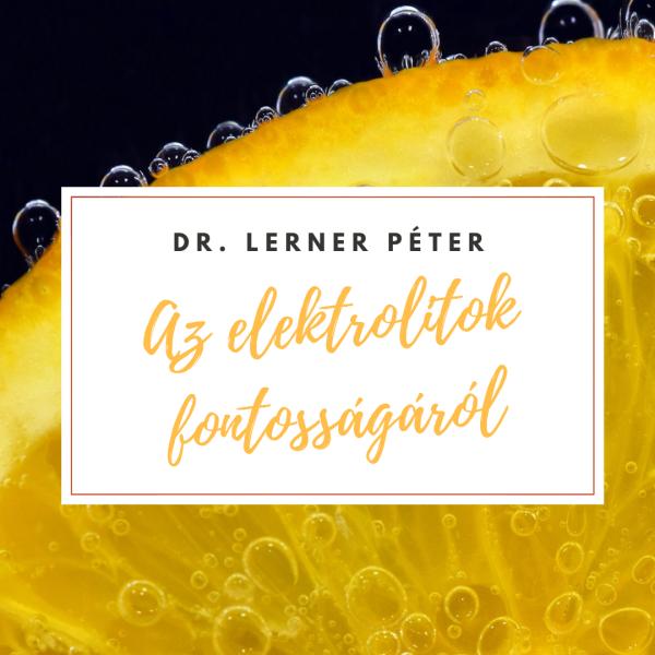 Dr. Lerner Péter elektrolitok fontosságáról